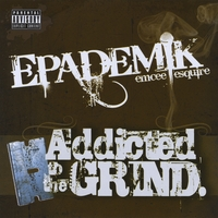 Epademik : Addicted To The Grind