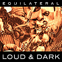 Equilateral | Loud and Dark