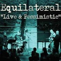 Equilateral | Live & Pessimistic