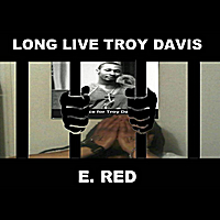 E. Red | Long Live Troy Davis