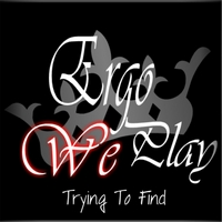 Ergo We Play | Trying to Find (Demo)