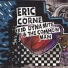 Eric Corne: Kid Dynamite & The Common Man