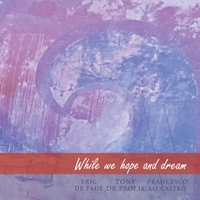 Francesco Lo Castro, Tony De Paolis & Eric De Fade | While We Hope and Dream