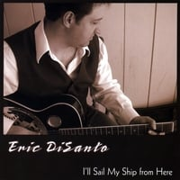 Eric DiSanto | I'll Sail My Ship From Here