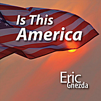 Eric Gnezda | Is This America