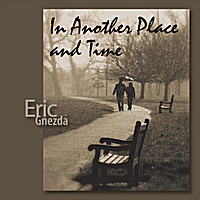 Eric Gnezda | In Another Place and Time