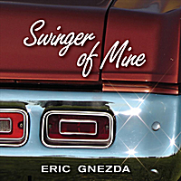 Eric Gnezda | Swinger of Mine