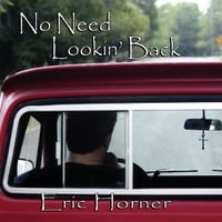 Eric Horner | No Need Lookin' Back