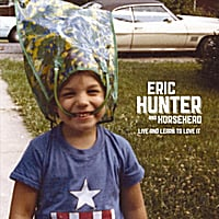 Eric Hunter & Horsehead | Live And Learn To Love It