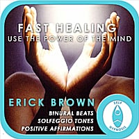 Erick Brown | Fast Healing: Use the Power of the Mind (Self-Hypnosis: Binaural Beats Solfeggio Tones Positive Affirmations)