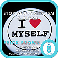 Erick Brown | Stop Self Criticism & Blame (Self-Hypnosis: Binaural Beats Solfeggio Tones Positive Affirmations Hypnosis Instructions)