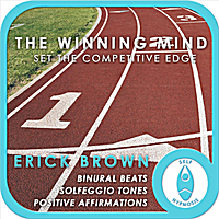 Erick Brown | The Winning Mind: Set the Competitive Edge (Self-Hypnosis: Binaural Beats Solfeggio Tones Positive Affirmations)