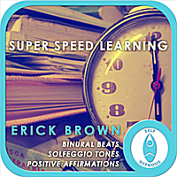 Erick Brown | Super Speed Learning (Self-Hypnosis: Binaural Beats Solfeggio Tones Positive Affirmations)