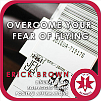 Erick Brown | Overcome Your Fear of Flying (Self-Hypnosis: Binaural Beats Solfeggio Tones Positive Affirmations)