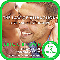 Erick Brown | The Law of Attraction: Love and Relationships (Self-Hypnosis: Binaural Beats Solfeggio Tones Positive Affirmations)