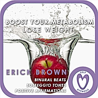 Erick Brown | Weight Loss Boost Your Metabolism (Self-Hypnosis: Binaural Beats Solfeggio Tones Positive Affirmations)