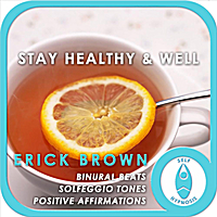 Erick Brown | Stay Healthy and Well (Self-Hypnosis: Binaural Beats Solfeggio Tones Positive Affirmations)