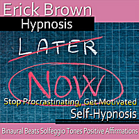 Erick Brown Hypnosis | Stop Procrastinating, Get Motivated Self-Hypnosis: Binaural Beats Solfeggio Tones Positive Affirmations