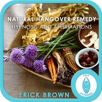 Erick Brown | Natural Hangover Remedy Hypnosis and Affirmations