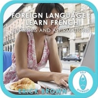 Erick Brown | Foreign Language: Learn French Hypnosis and Affirmations