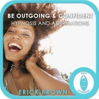 Erick Brown | Be Outgoing and Confident: Hypnosis and Affirmations