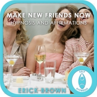Erick Brown | Make New Friendships Now Hypnosis and Affirmations