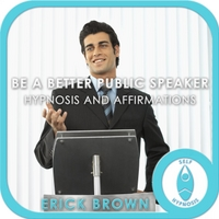 Erick Brown | Be a Better Public Speaker: Hypnosis and Affirmations