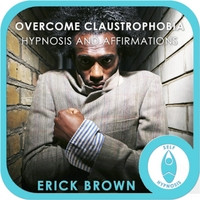Erick Brown | Overcome Claustrophobia: Hypnosis & Affirmations