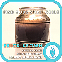 Erick Brown | Find Your Spirit Guide (Self-Hypnosis, Binaural Beats, Solfeggio Tones, Positive Affirmations)