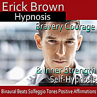 Erick Brown Hypnosis | Bravery Courage & Inner Strength Self-Hypnosis: Binaural Beats Solfeggio Tones Positive Affirmations