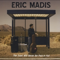 Eric Madis | The Dues Will Never Be Paid in Full