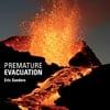 Eric Sanders: Premature Evacuation