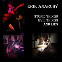Erik Anarchy | Stupid Things, Evil Things and Lies