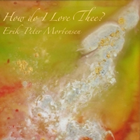 Erik-Peter Motensen | How Do I Love Thee?