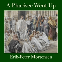 Erik-Peter Mortensen | A Pharisee Went Up
