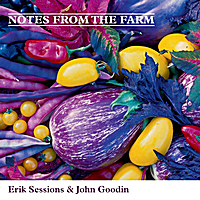 Erik Sessions & John Goodin | Notes from the Farm