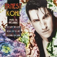 Ernest Kohl | To Save the Love (Original) / Hold On to Life / Sooner or Later Maxi