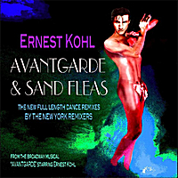 Ernest Kohl | Ernest Kohl and the Original Broadway Cast of Avantgarde: Avantgarde & Sand Fleas (The New York Remixers Remixes)