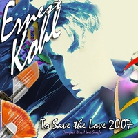 Ernest Kohl | To Save The Love 2007