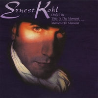Ernest Kohl | Only You (Original) / This Is The Moment / Moment To Moment Maxi Single