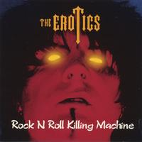 The Erotics | Rock N Roll Killing Machine