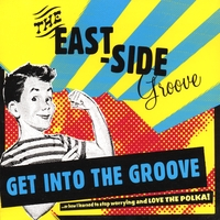 The East-Side Groove | Get Into The Groove