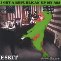 Eskit | I Got A Republican Up My Ass