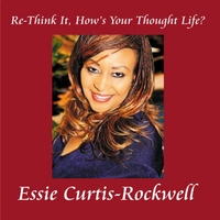 Essie Curtis-Rockwell | Re-Think It, How's Your Thought Life?