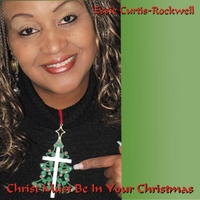 Essie Curtis-Rockwell | Christ Must Be in Your Christmas