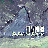 Ethan Pierce | To Paint a Picture
