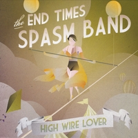 The End Times Spasm Band | High Wire Lover