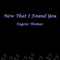 Eugene Thomas | Now That I Found You