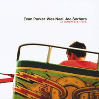 Evan Parker, Joe Sorbara & Wes Neal | At Somewhere There