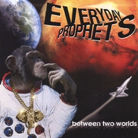 Everyday Prophets | Between Two Worlds